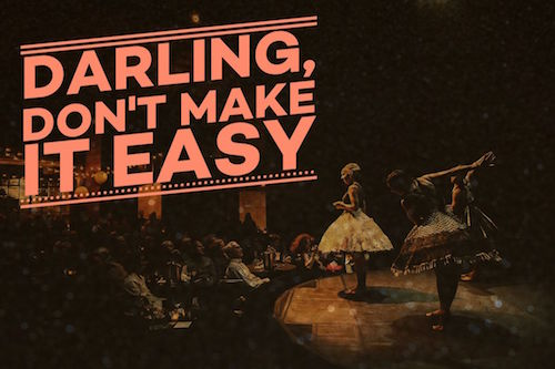 Darling don't make it easy text over dancer photo